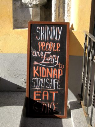 """Skinny people are easy to kidnap. Stay safe, eat cake."""